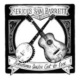 ALBUM REVIEW: SERIOUS SAM BARRETT – SOMETIMES YOU'VE GOT TO LOSE
