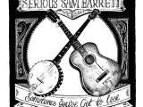 ALBUM REVIEW: SERIOUS SAM BARRETT – SOMETIMES YOU'VE GOT TOLOSE